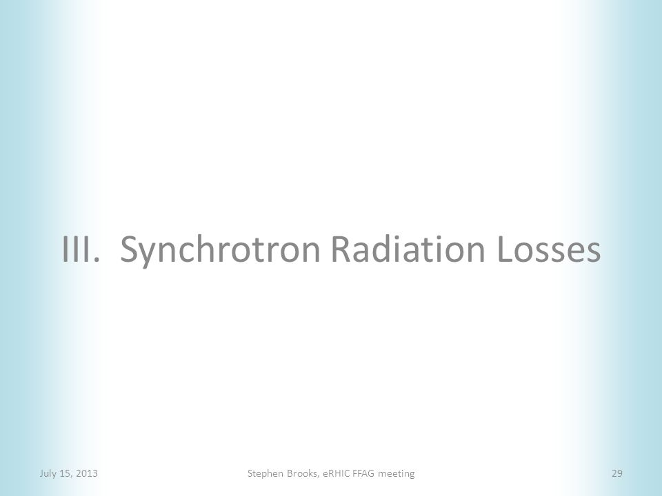 III. Synchrotron Radiation Losses July 15, 2013Stephen Brooks, eRHIC FFAG meeting29