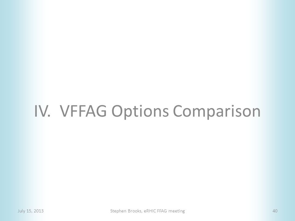IV. VFFAG Options Comparison July 15, 2013Stephen Brooks, eRHIC FFAG meeting40