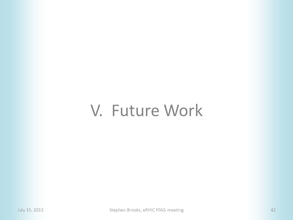 V. Future Work July 15, 2013Stephen Brooks, eRHIC FFAG meeting42