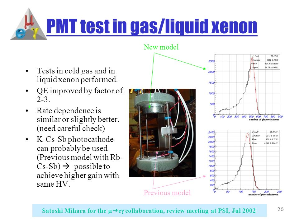 20 Satoshi Mihara for the   e  collaboration, review meeting at PSI, Jul 2002 PMT test in gas/liquid xenon Tests in cold gas and in liquid xenon performed.