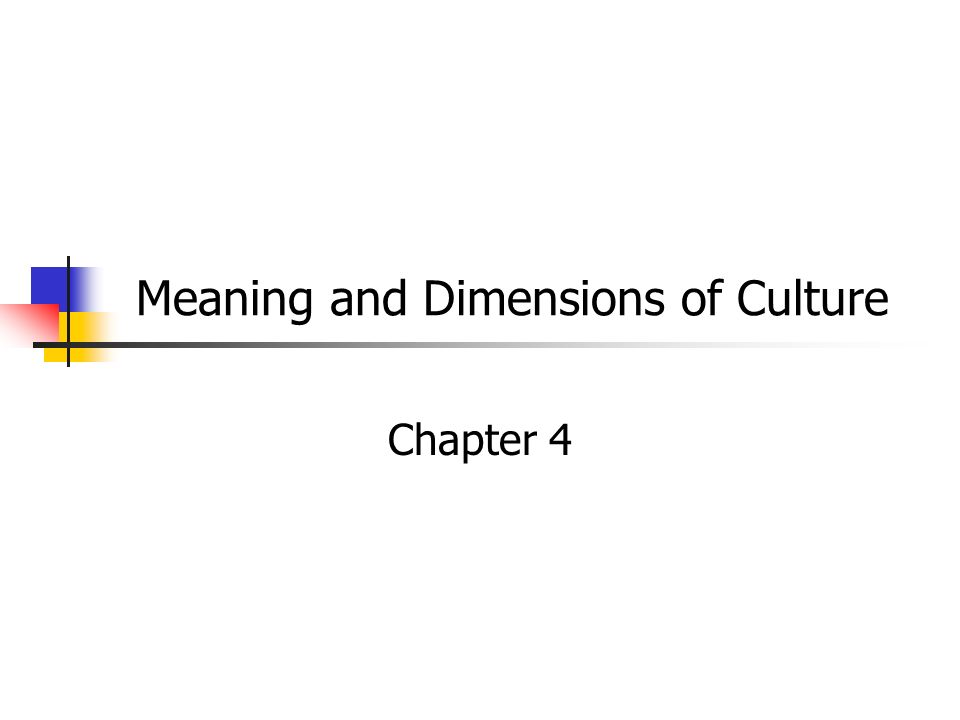 Meaning and Dimensions of Culture Chapter 4