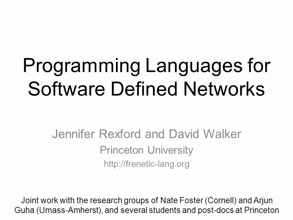 1 Programming Languages For Software Defined Networks Jennifer Rexford And  David Walker Princeton University Http://frenetic Lang.org Joint Work With  The ...
