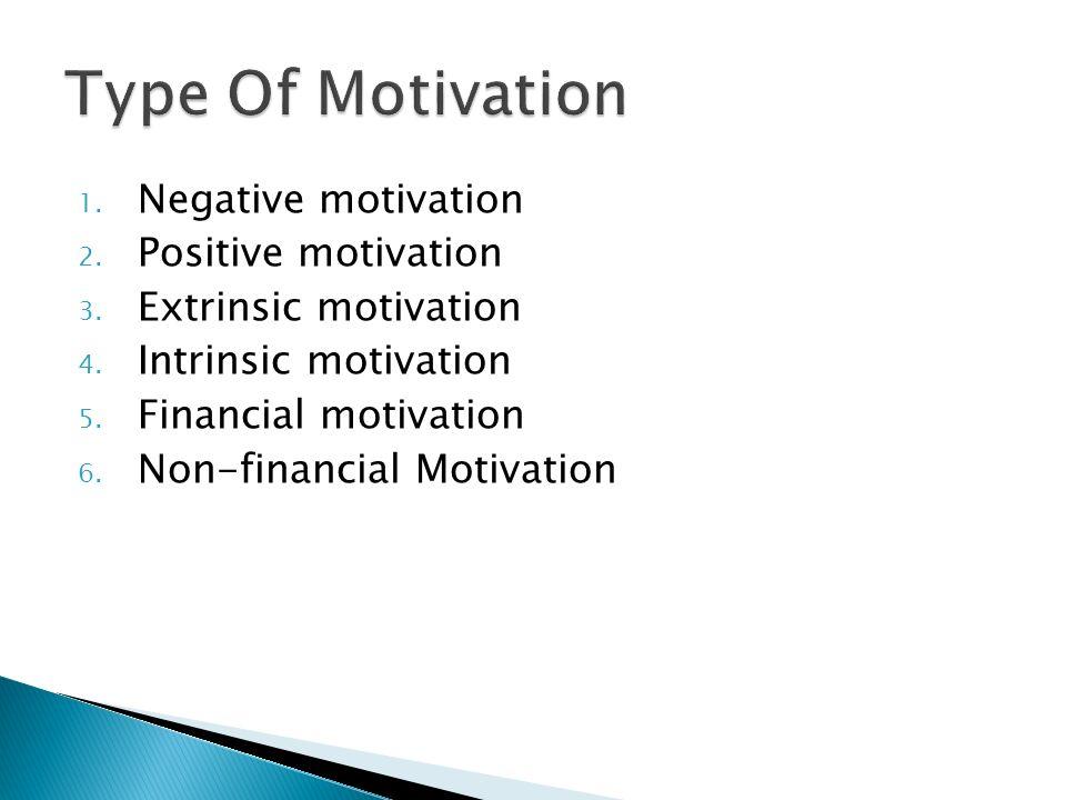1. Negative motivation 2. Positive motivation 3.