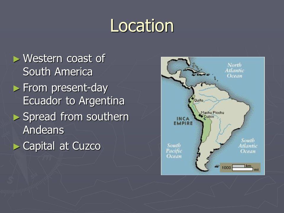 The Incas Ashley Honaker. Location ► Western coast of South ...