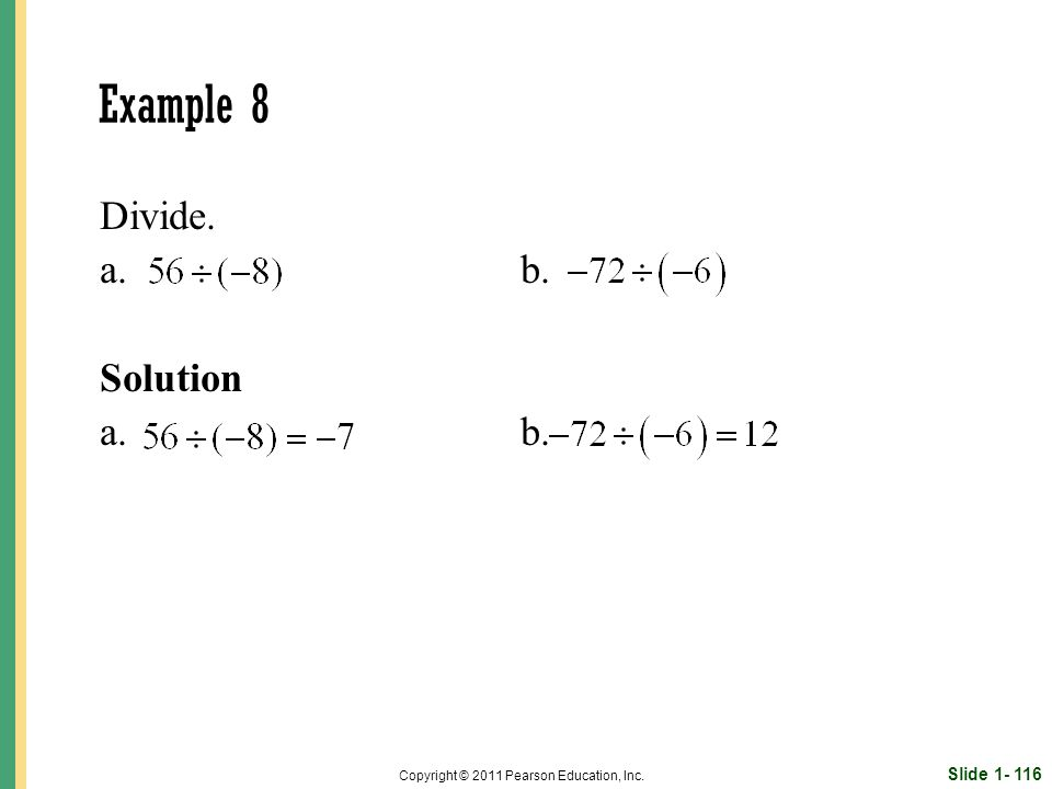 Slide Copyright © 2011 Pearson Education, Inc. Example 8 Divide. a. b. Solution a. b.
