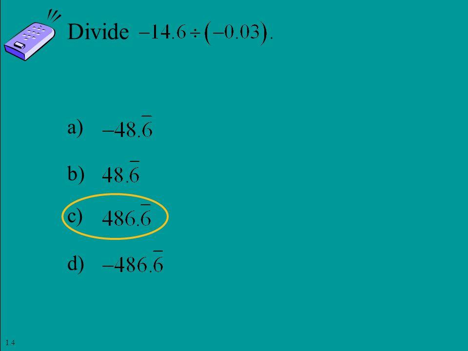 Slide 1- 128 Copyright © 2011 Pearson Education, Inc. Divide a) b) c) d) 1.4