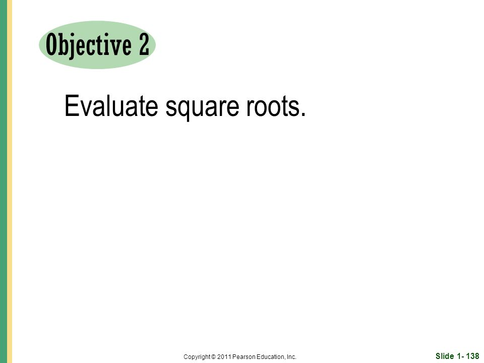 Slide Copyright © 2011 Pearson Education, Inc. Objective 2 Evaluate square roots.