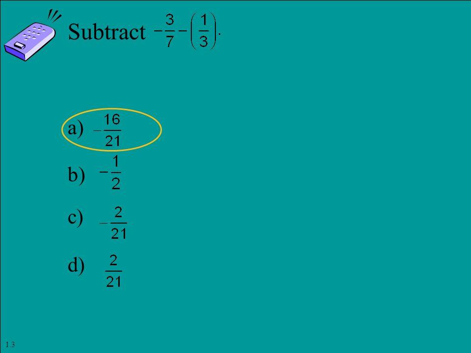 Slide 1- 90 Copyright © 2011 Pearson Education, Inc. Subtract a) b) c) d) 1.3