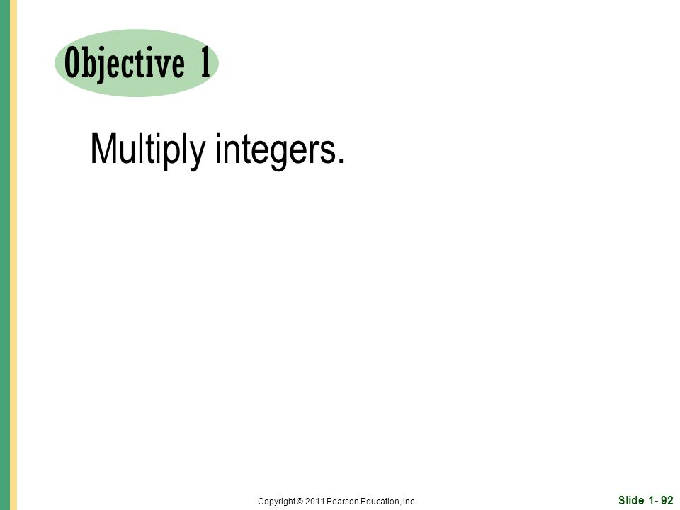 Slide Copyright © 2011 Pearson Education, Inc. Objective 1 Multiply integers.