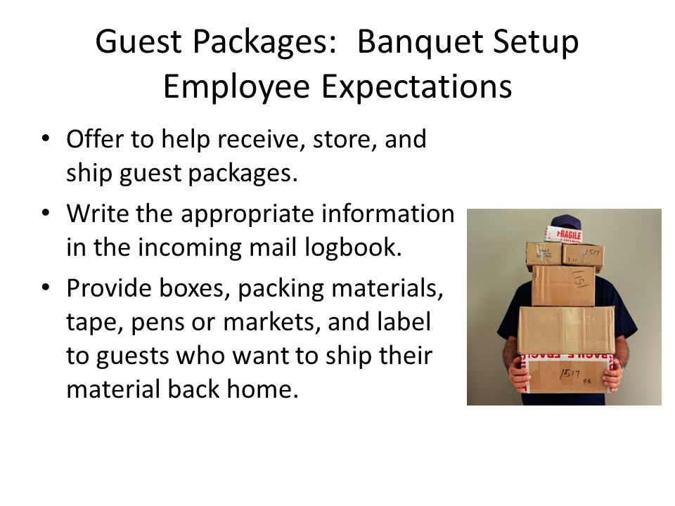 Guest Packages: Banquet Setup Employee Expectations Offer to help receive, store, and ship guest packages.