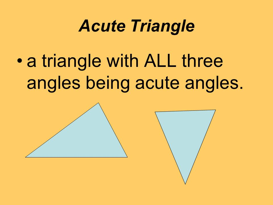 Acute Triangle a triangle with ALL three angles being acute angles.