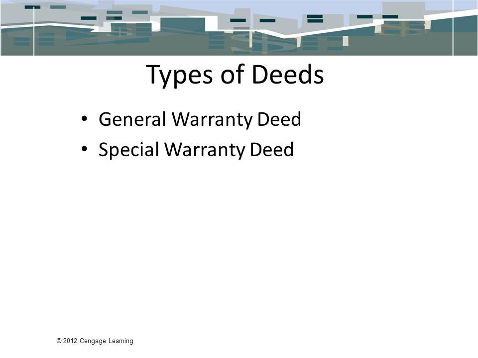 © 2012 Cengage Learning Types of Deeds General Warranty Deed Special Warranty Deed