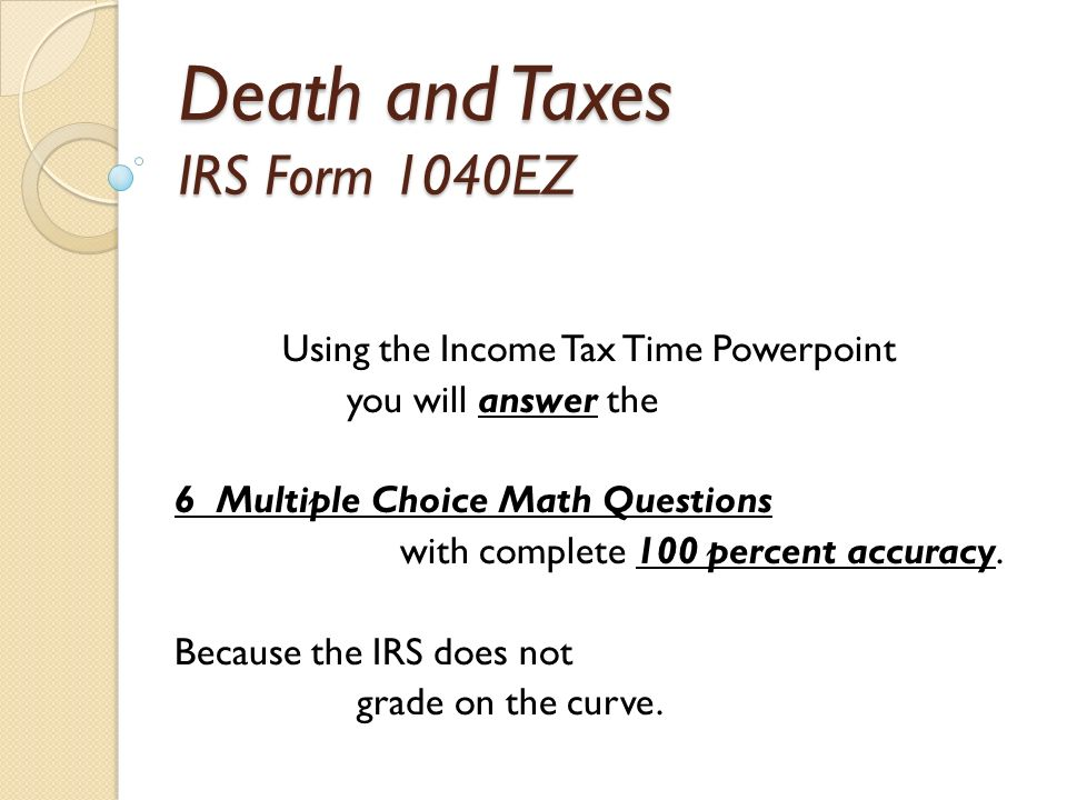 Death And Taxes Irs Form 1040ez Using The Income Tax Time Powerpoint