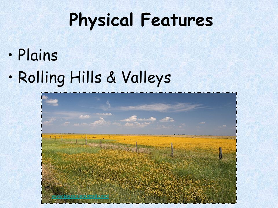 Physical Features Plains Rolling Hills & Valleys www.texasplainstrail.com/
