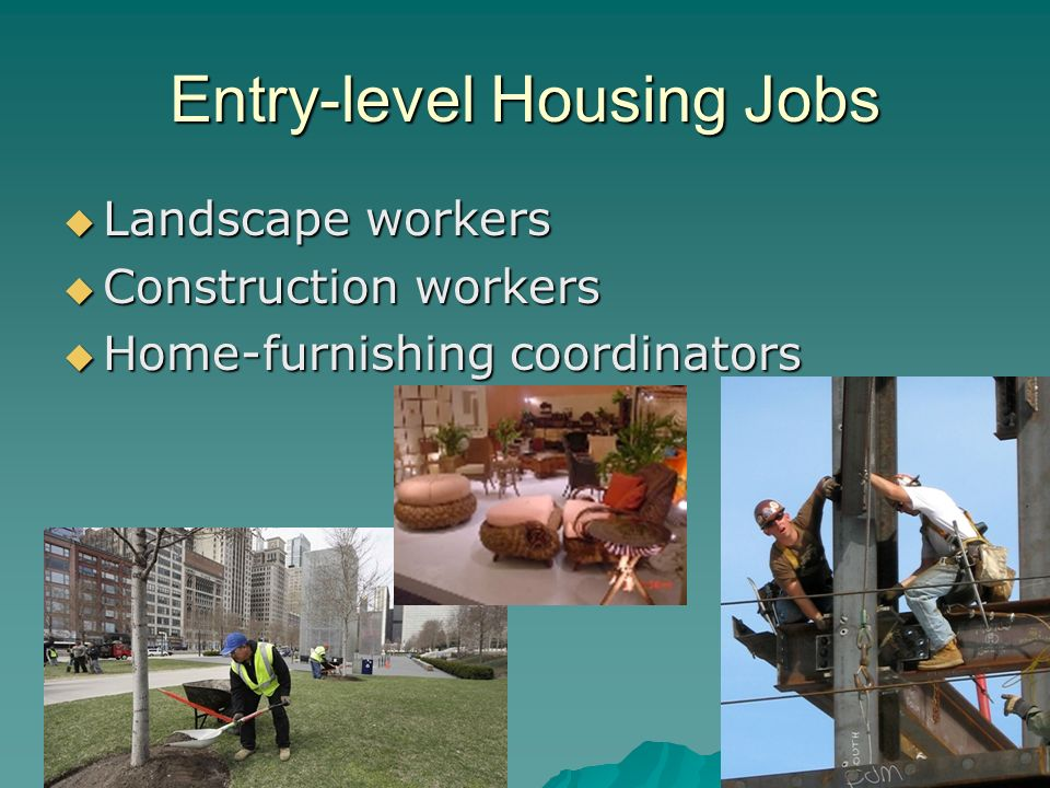 6 Entry Level Housing Jobs Landscape Workers Construction Home Furnishing Coordinators