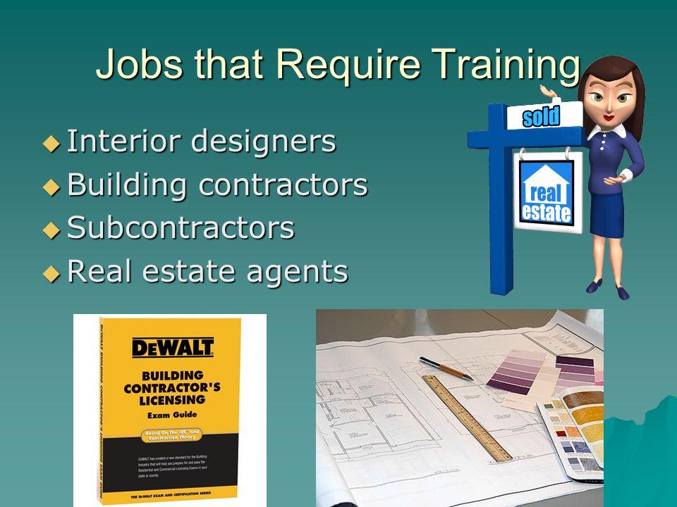 8 Jobs That Require Training Interior Designers Building Contractors Subcontractors Real Estate Agents