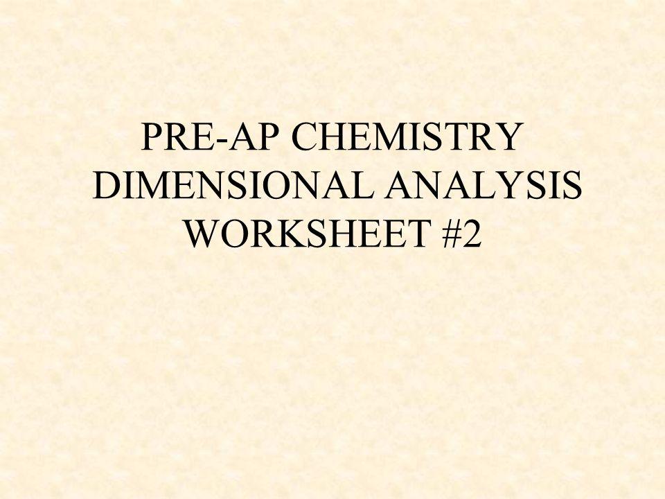 PREAP CHEMISTRY DIMENSIONAL ANALYSIS WORKSHEET 2 ppt download – Dimensional Analysis Worksheets