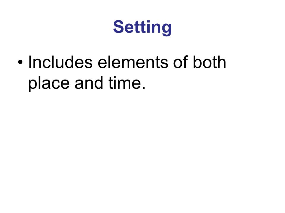 Setting Includes elements of both place and time.