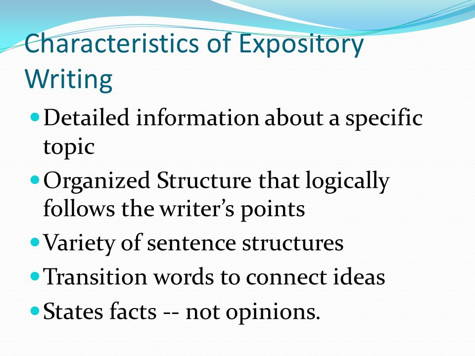 expository writing an expository essay gives readers information  3 characteristics of expository writing detailed information about a specific topic organized structure that logically follows the writer s points variety