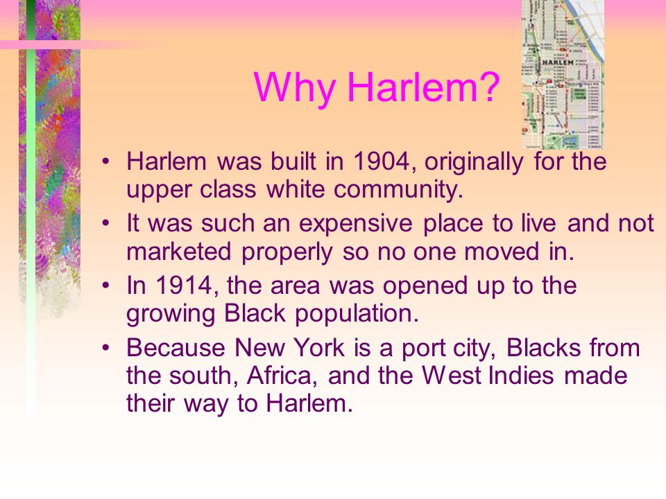 Why Harlem. Harlem was built in 1904, originally for the upper class white community.