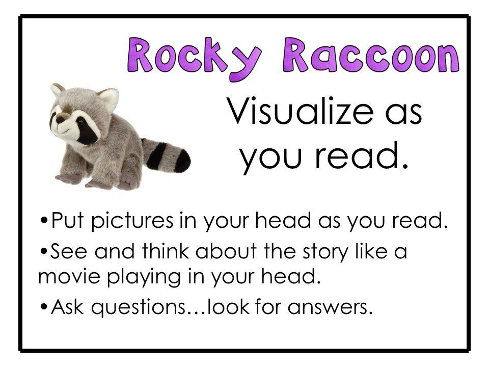 Visualize as you read. Put pictures in your head as you read.