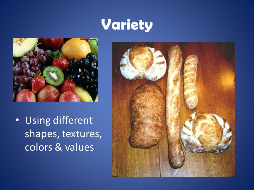 Variety Using different shapes, textures, colors & values