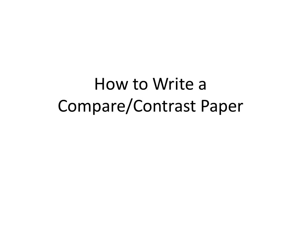 1 How To Write A Compare/Contrast Paper