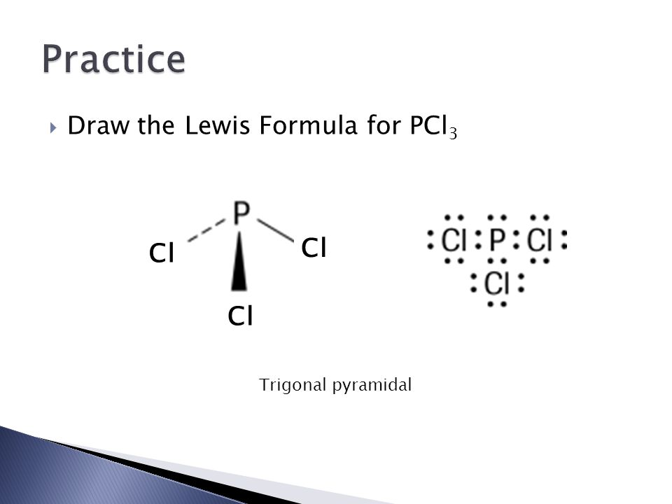  Draw the Lewis Formula for PCl 3 Cl Trigonal pyramidal