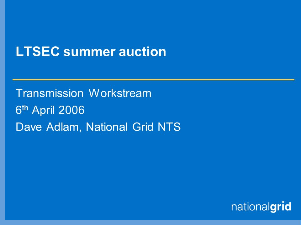 LTSEC summer auction Transmission Workstream 6 th April 2006 Dave Adlam, National Grid NTS