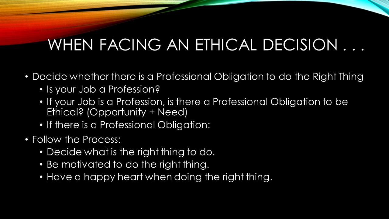 Ethics...how do you decide what the right thing to do is?