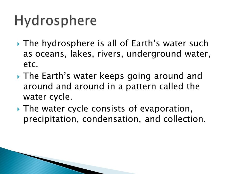  The hydrosphere is all of Earth's water such as oceans, lakes, rivers, underground water, etc.