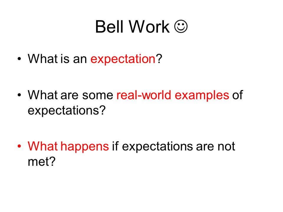 Bell Work What is an expectation. What are some real-world examples of expectations.