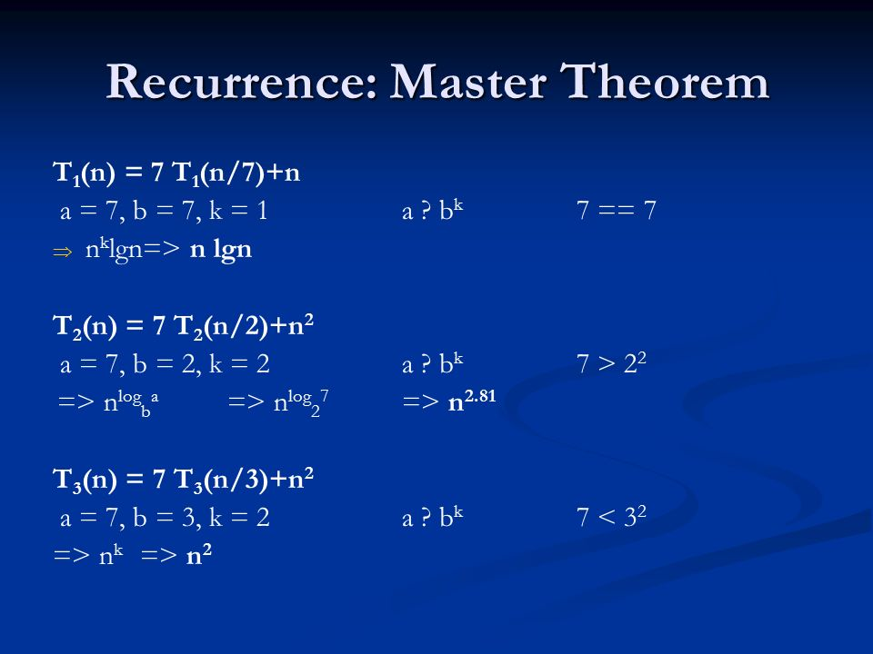 Recurrence: Master Theorem T 1 (n) = 7 T 1 (n/7)+n a = 7, b = 7, k = 1a .