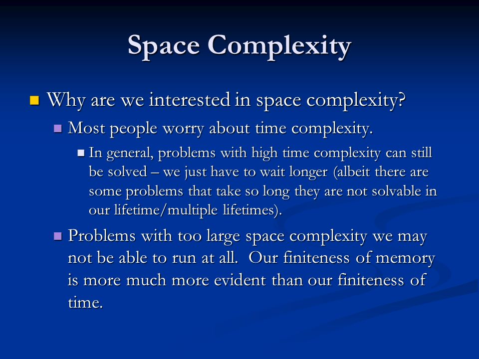 Space Complexity Why are we interested in space complexity.