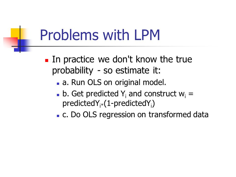Problems with LPM In practice we don t know the true probability - so estimate it: a.