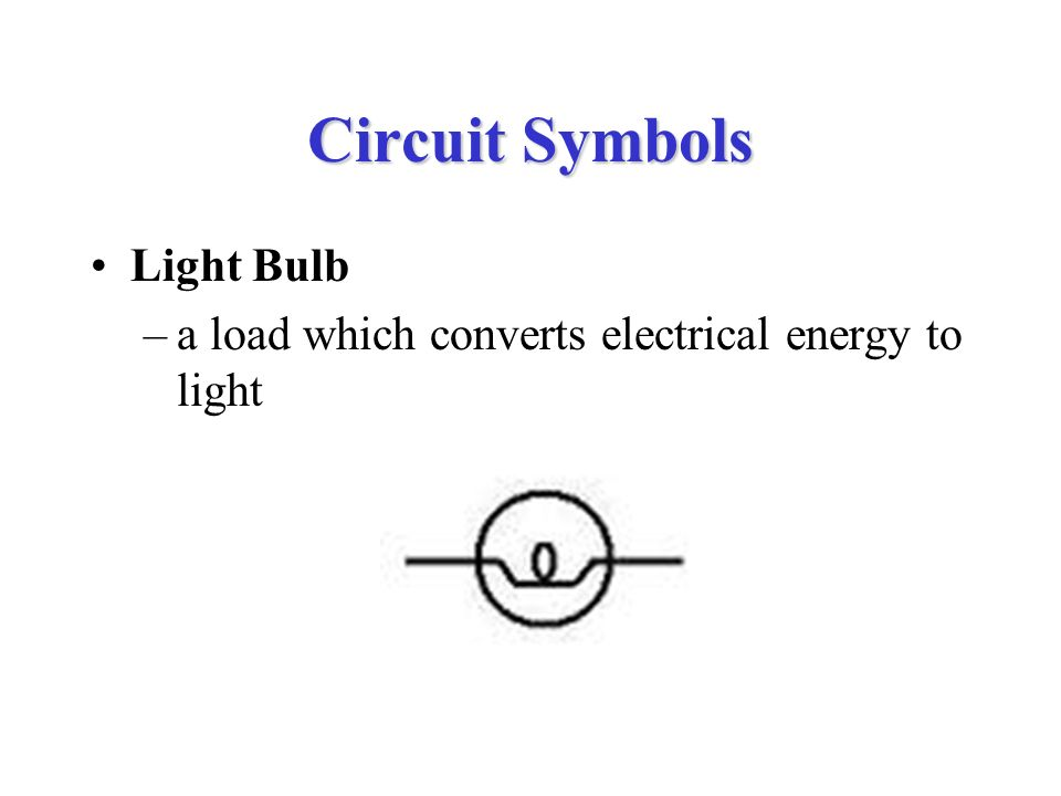 13 Circuit Symbols Light Bulb A Load Which Converts Electrical Energy To
