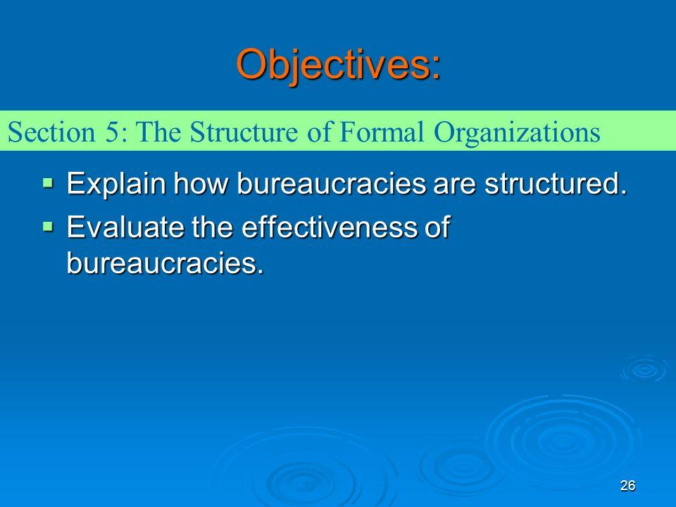 26 Objectives:  Explain how bureaucracies are structured.