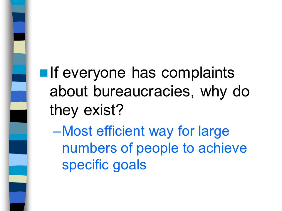 If everyone has complaints about bureaucracies, why do they exist.