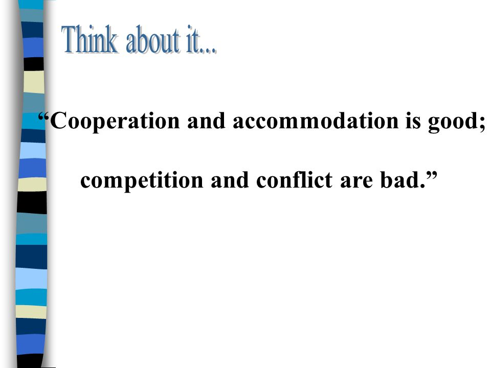 Cooperation and accommodation is good; competition and conflict are bad.