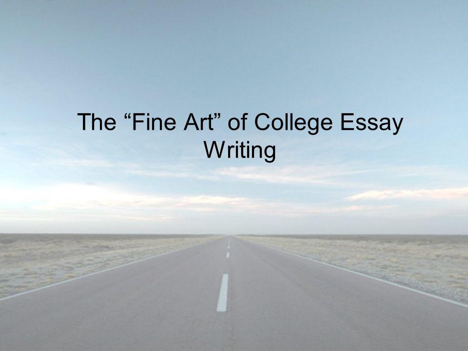 the ldquo fine art rdquo of college essay writing the point the essay is 1 the ldquofine artrdquo of college essay writing