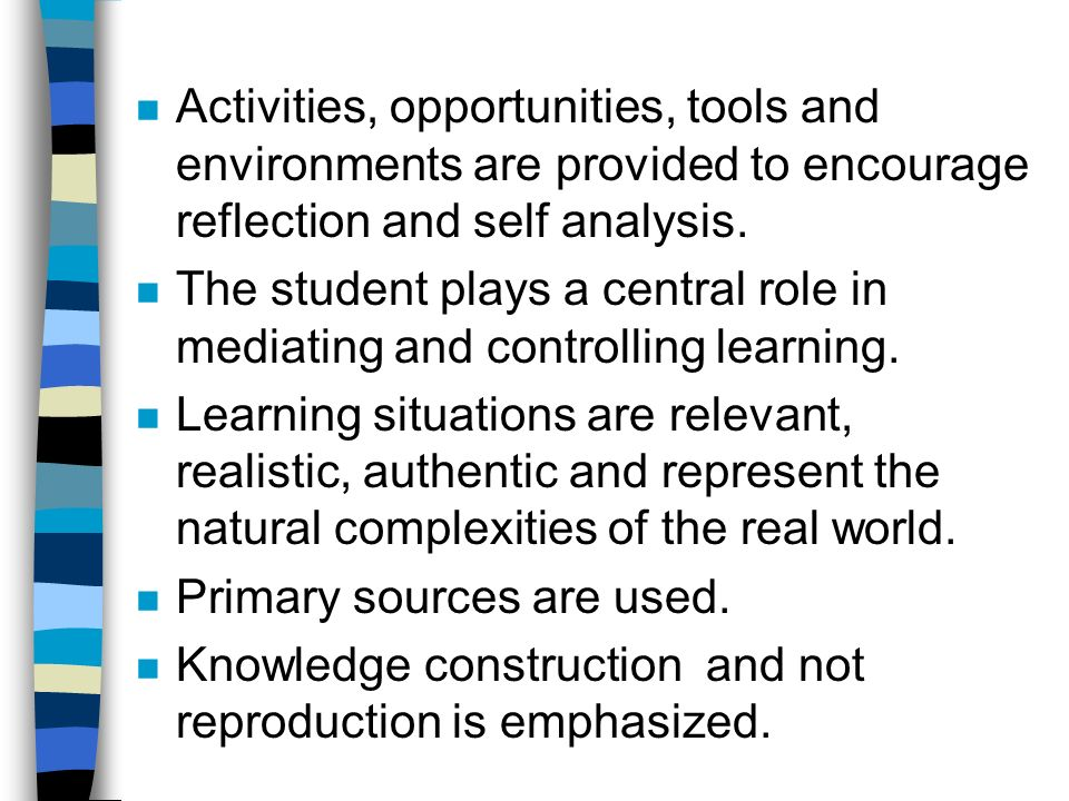 n Activities, opportunities, tools and environments are provided to encourage reflection and self analysis.