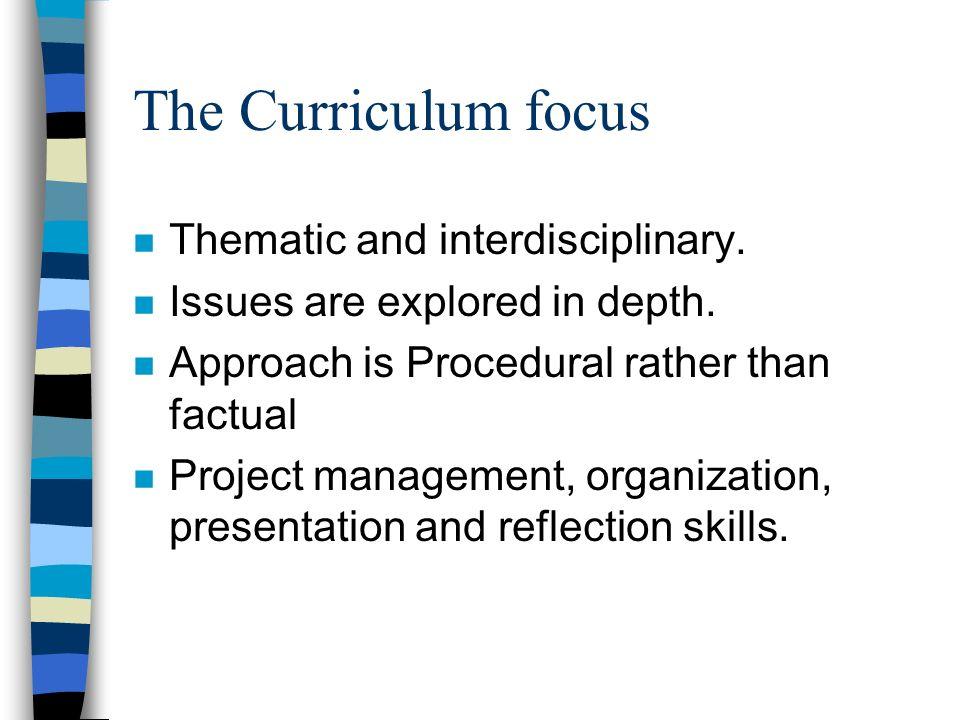 The Curriculum focus n Thematic and interdisciplinary.