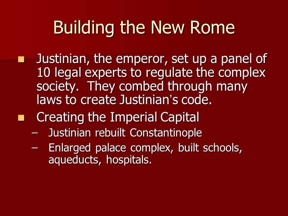 Building the New Rome Justinian, the emperor, set up a panel of 10 legal experts to regulate the complex society.
