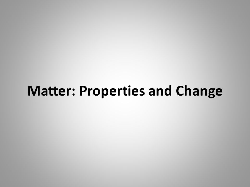 Matter: Properties and Change