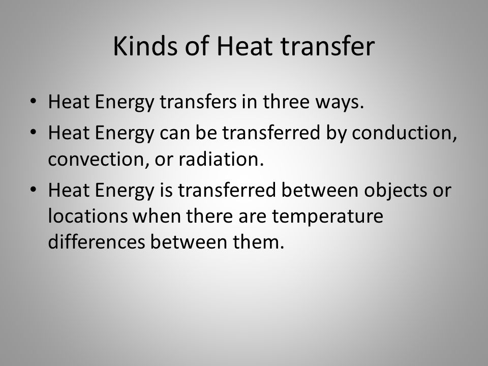 Kinds of Heat transfer Heat Energy transfers in three ways.