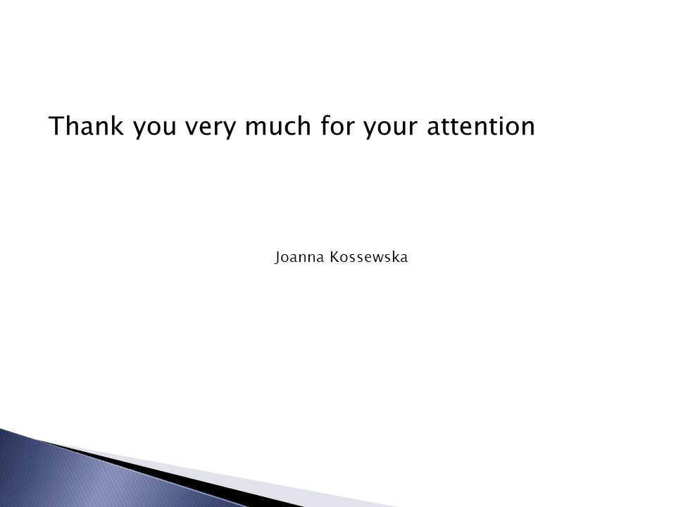 Thank you very much for your attention Joanna Kossewska