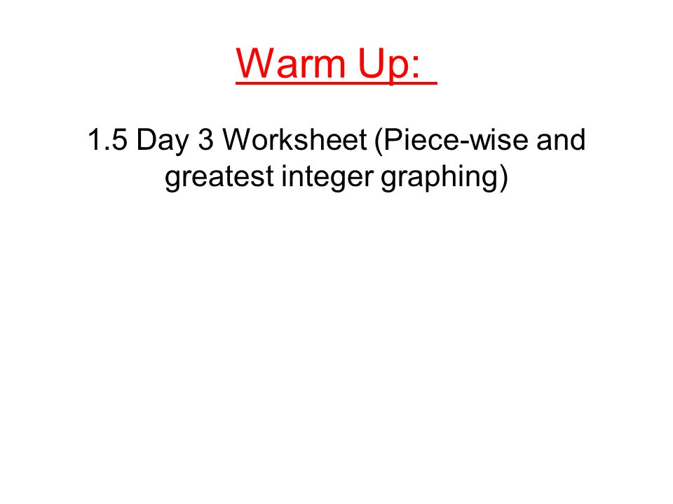 Warm Up 15 Day 3 Worksheet Piecewise and greatest integer – Greatest Integer Function Worksheet