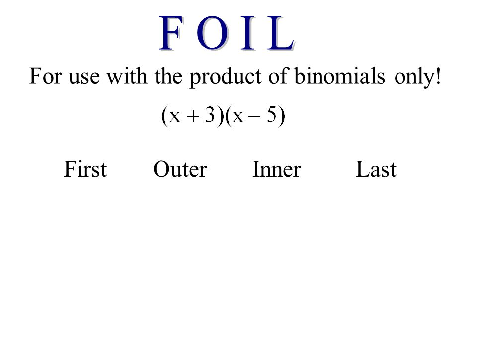 For use with the product of binomials only! FirstOuterInnerLast