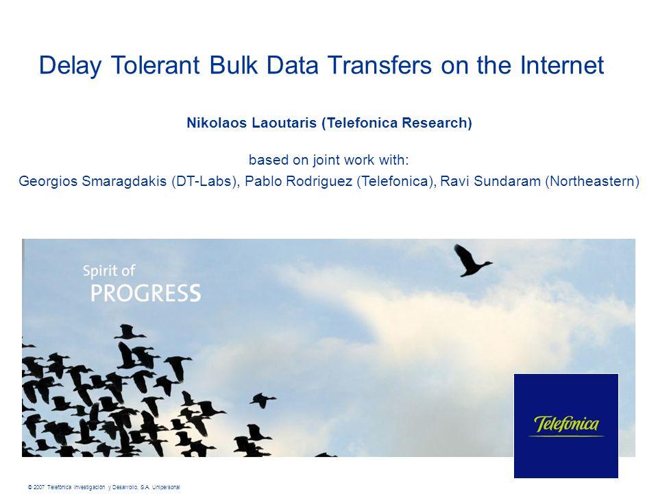 Delay Tolerant Bulk Data Transfers on the Internet © 2007 Telefónica Investigación y Desarrollo, S.A.