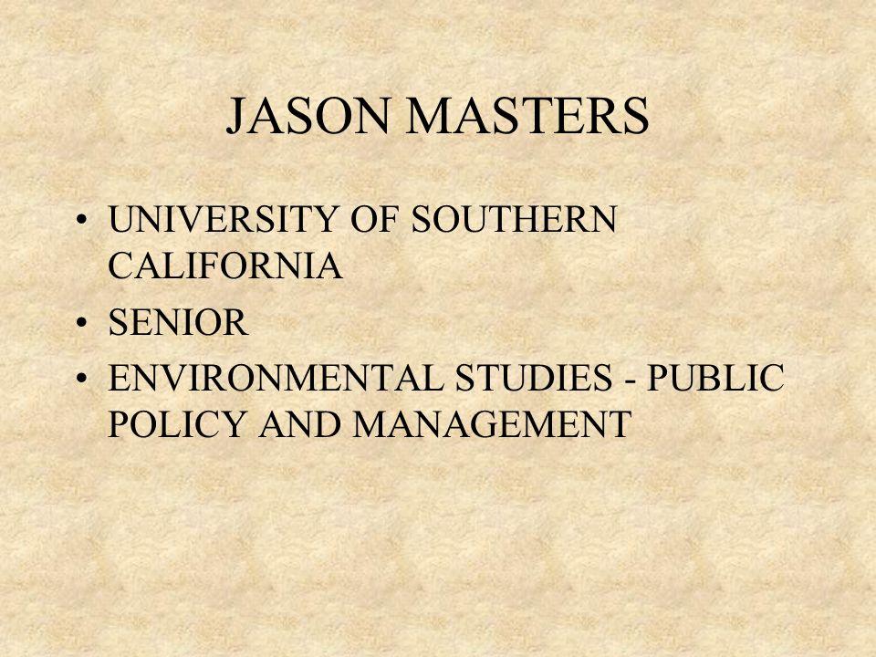 JASON MASTERS UNIVERSITY OF SOUTHERN CALIFORNIA SENIOR ENVIRONMENTAL STUDIES - PUBLIC POLICY AND MANAGEMENT